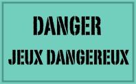 danger jeux dangereux